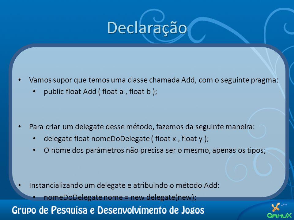 Declaração Vamos supor que temos uma classe chamada Add, com o seguinte pragma: public float Add ( float a , float b );