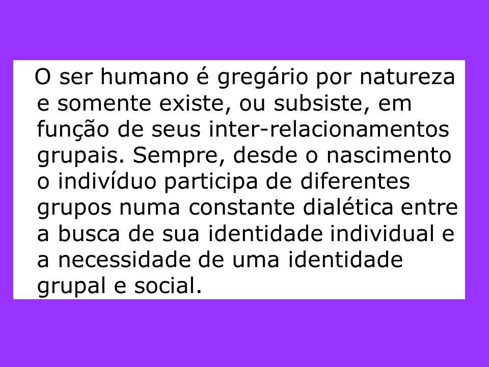 O ser humano é gregário por natureza e somente existe, ou subsiste, em função de seus inter-relacionamentos grupais.