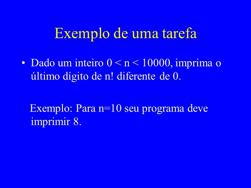 Exemplo de uma tarefa Dado um inteiro 0 < n < 10000, imprima o último dígito de n.