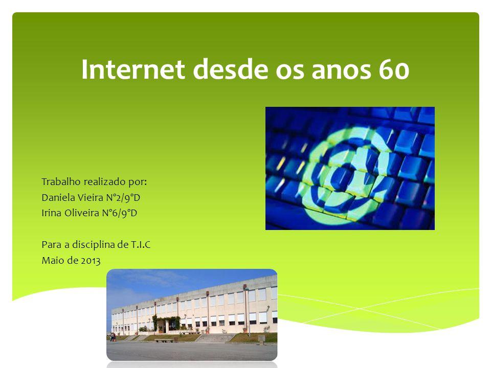 Internet desde os anos 60 Trabalho realizado por: