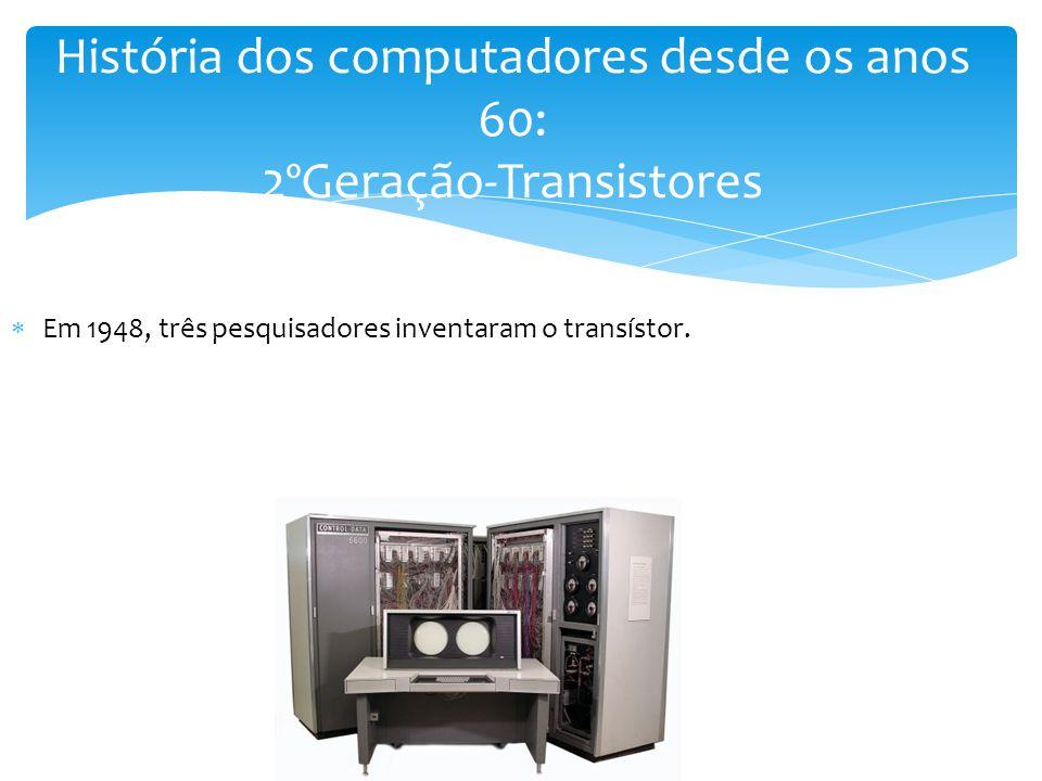 História dos computadores desde os anos 60: 2ºGeração-Transistores