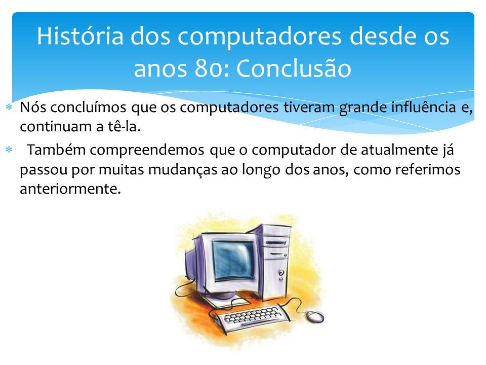 História dos computadores desde os anos 80: Conclusão
