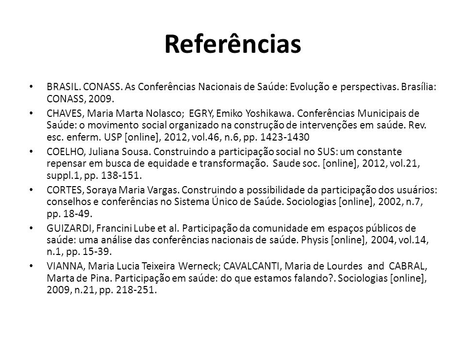 Referências BRASIL. CONASS. As Conferências Nacionais de Saúde: Evolução e perspectivas. Brasília: CONASS, 2009.