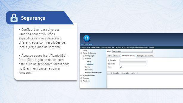 • Configurável para diversos usuários com atribuições específicas e níveis de acesso diferenciados com restrições de locais (IPs) e dias da semana;