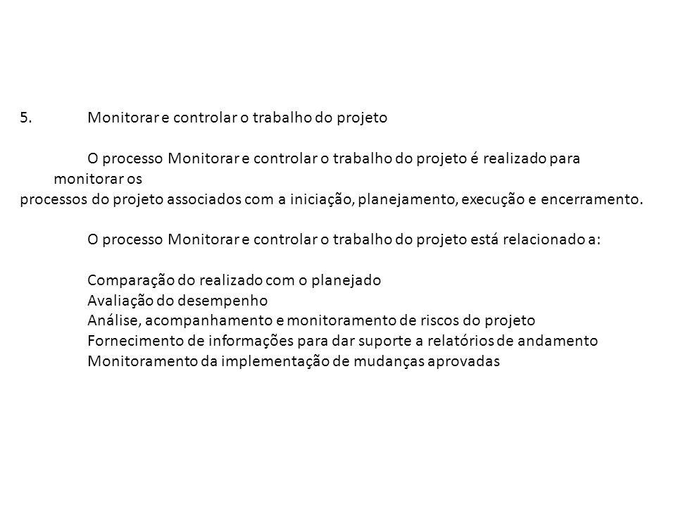 5. Monitorar e controlar o trabalho do projeto