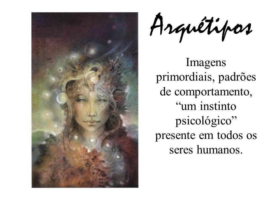 Arquétipos Imagens primordiais, padrões de comportamento, um instinto psicológico presente em todos os seres humanos.