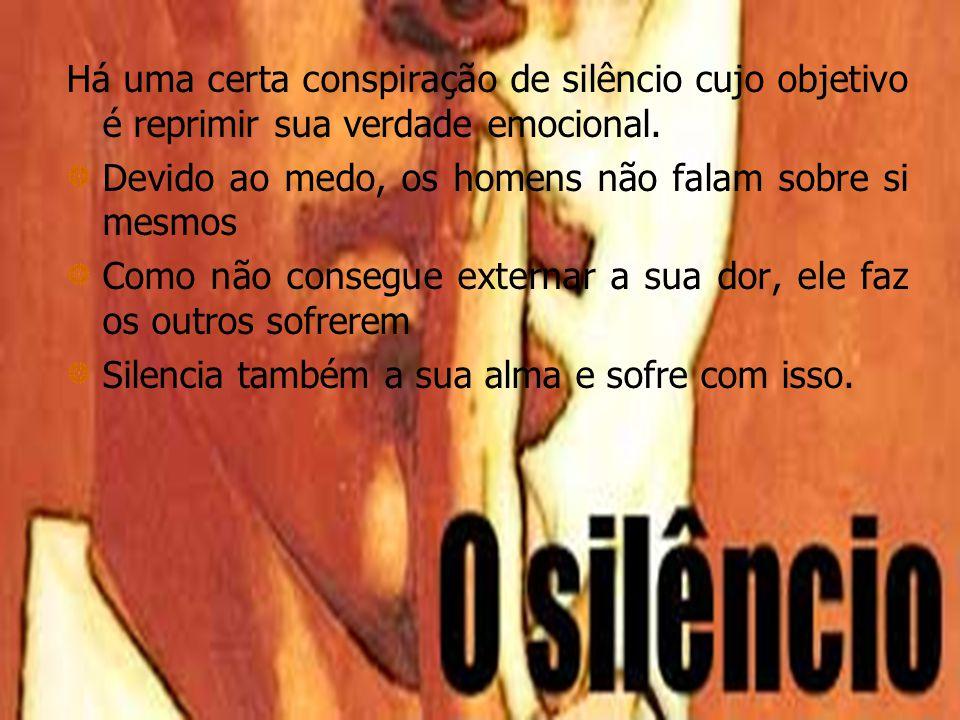 Há uma certa conspiração de silêncio cujo objetivo é reprimir sua verdade emocional.
