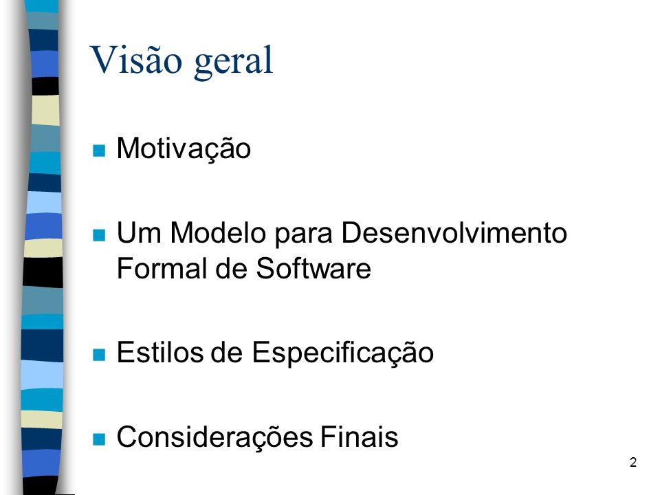 Visão geral Motivação. Um Modelo para Desenvolvimento Formal de Software. Estilos de Especificação.