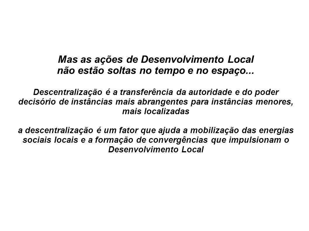 Mas as ações de Desenvolvimento Local não estão soltas no tempo e no espaço...