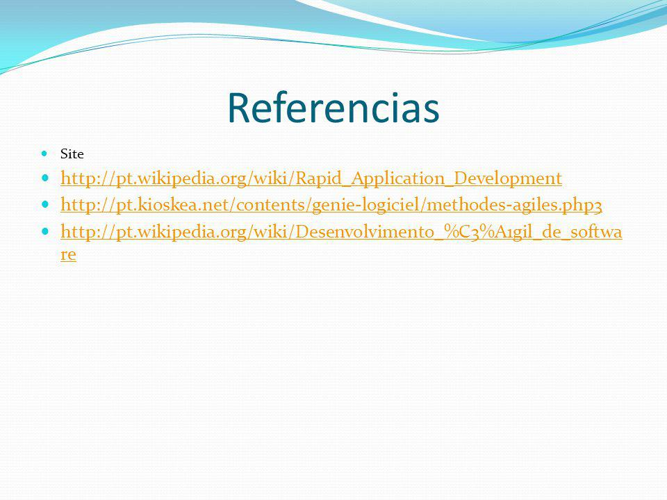 Referencias http://pt.wikipedia.org/wiki/Rapid_Application_Development