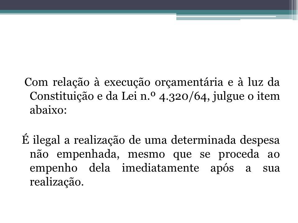 Com relação à execução orçamentária e à luz da Constituição e da Lei n