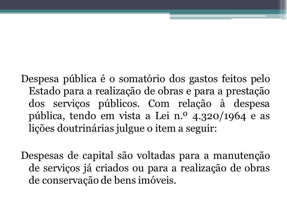 Despesa pública é o somatório dos gastos feitos pelo Estado para a realização de obras e para a prestação dos serviços públicos.