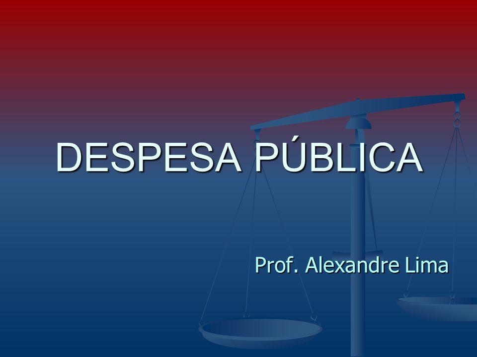 DESPESA PÚBLICA Prof. Alexandre Lima