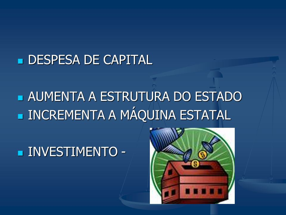 DESPESA DE CAPITAL AUMENTA A ESTRUTURA DO ESTADO INCREMENTA A MÁQUINA ESTATAL INVESTIMENTO -