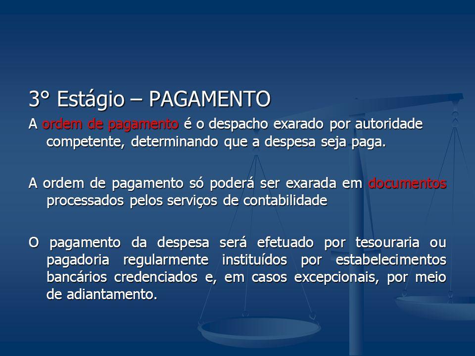 3° Estágio – PAGAMENTO A ordem de pagamento é o despacho exarado por autoridade competente, determinando que a despesa seja paga.