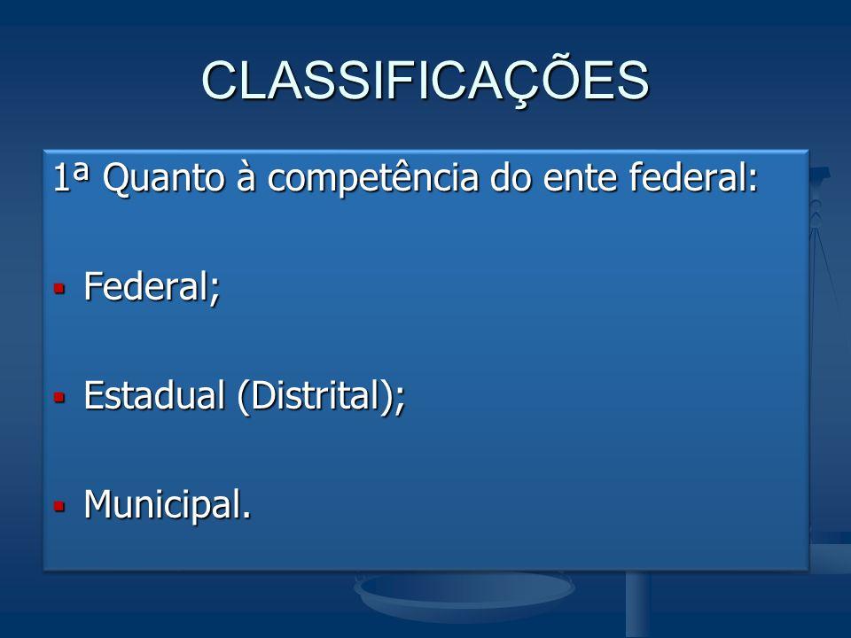 CLASSIFICAÇÕES 1ª Quanto à competência do ente federal: Federal;