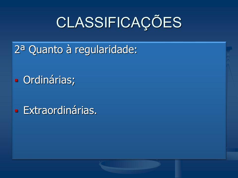 CLASSIFICAÇÕES 2ª Quanto à regularidade: Ordinárias; Extraordinárias.