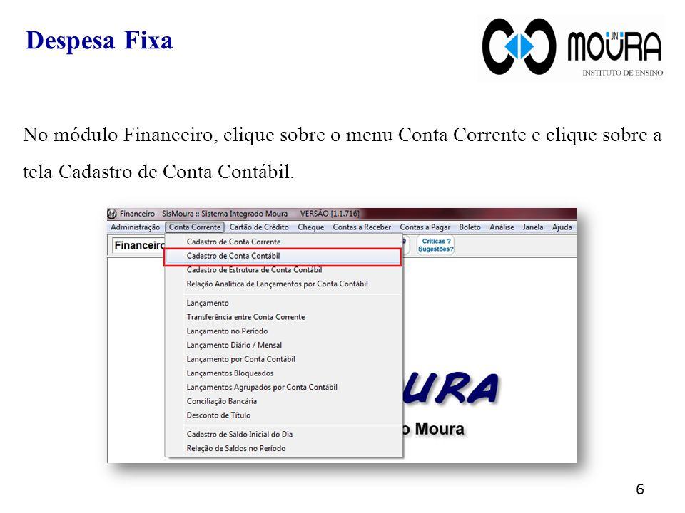 Despesa Fixa No módulo Financeiro, clique sobre o menu Conta Corrente e clique sobre a tela Cadastro de Conta Contábil.