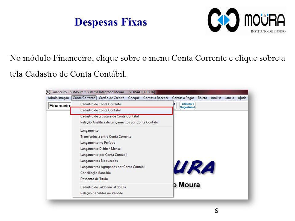 Despesas Fixas No módulo Financeiro, clique sobre o menu Conta Corrente e clique sobre a tela Cadastro de Conta Contábil.