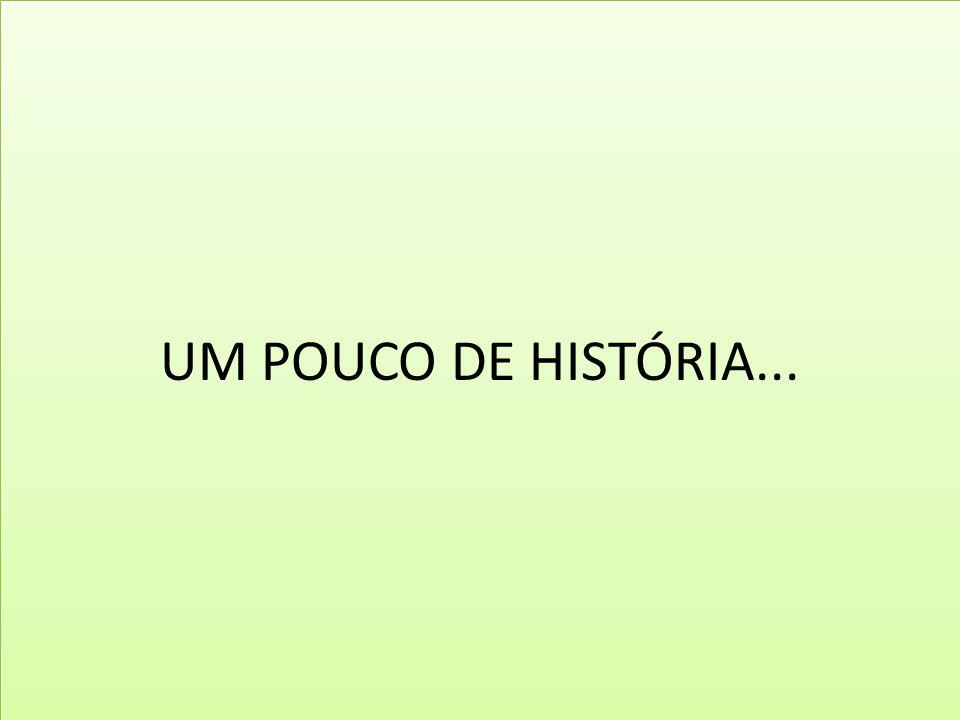 UM POUCO DE HISTÓRIA...