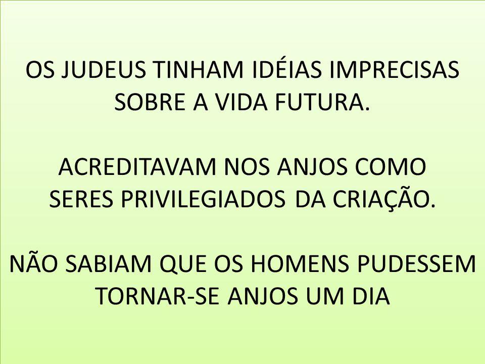 OS JUDEUS TINHAM IDÉIAS IMPRECISAS SOBRE A VIDA FUTURA