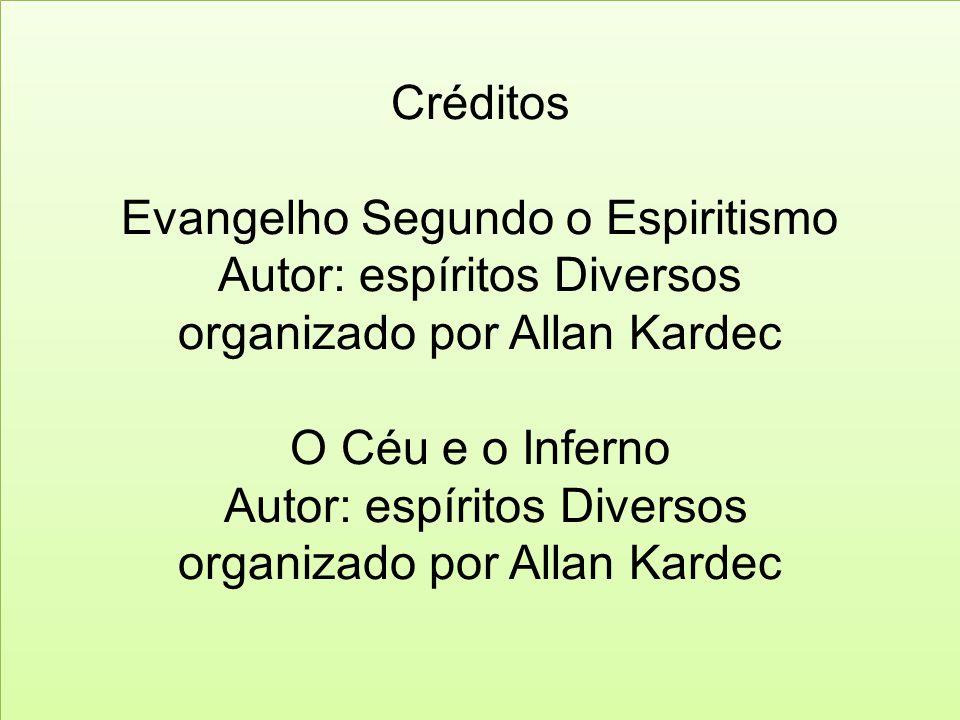 Créditos Evangelho Segundo o Espiritismo Autor: espíritos Diversos organizado por Allan Kardec O Céu e o Inferno Autor: espíritos Diversos organizado por Allan Kardec