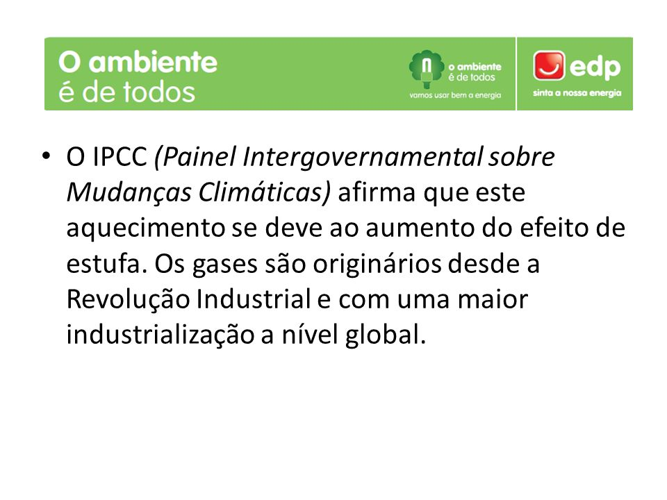 O IPCC (Painel Intergovernamental sobre Mudanças Climáticas) afirma que este aquecimento se deve ao aumento do efeito de estufa.
