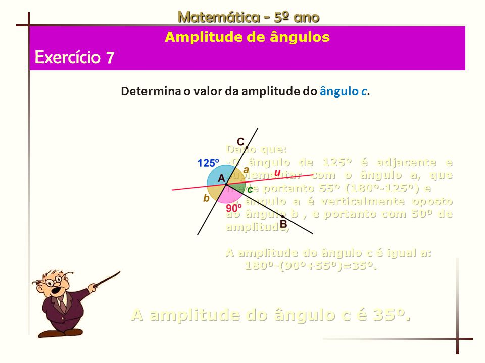 Exercício 7 Matemática - 5º ano A amplitude do ângulo c é 35º.