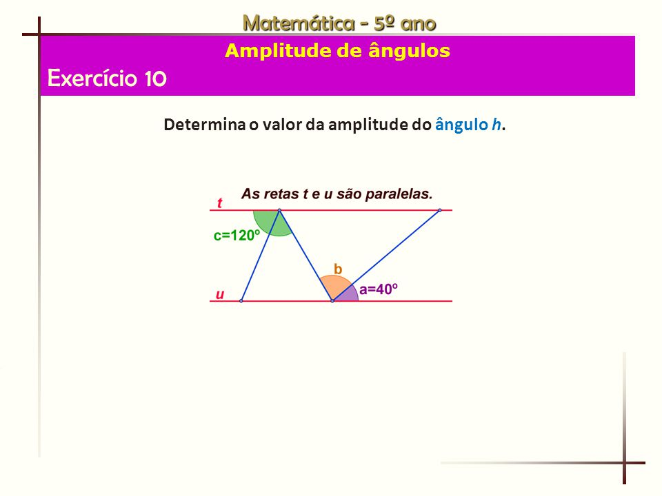 Determina o valor da amplitude do ângulo h.