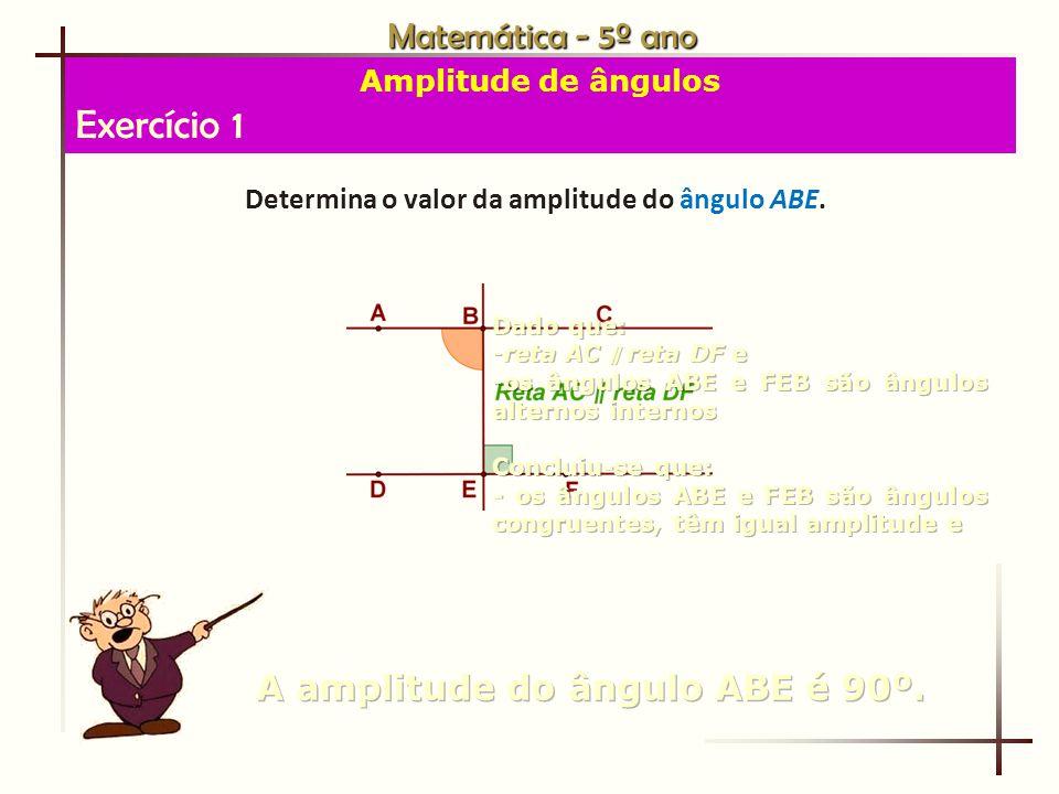Exercício 1 Matemática - 5º ano A amplitude do ângulo ABE é 90º.