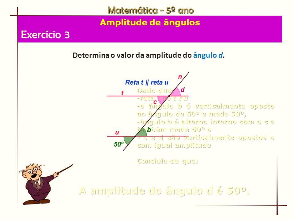 Exercício 3 Matemática - 5º ano A amplitude do ângulo d é 50º.