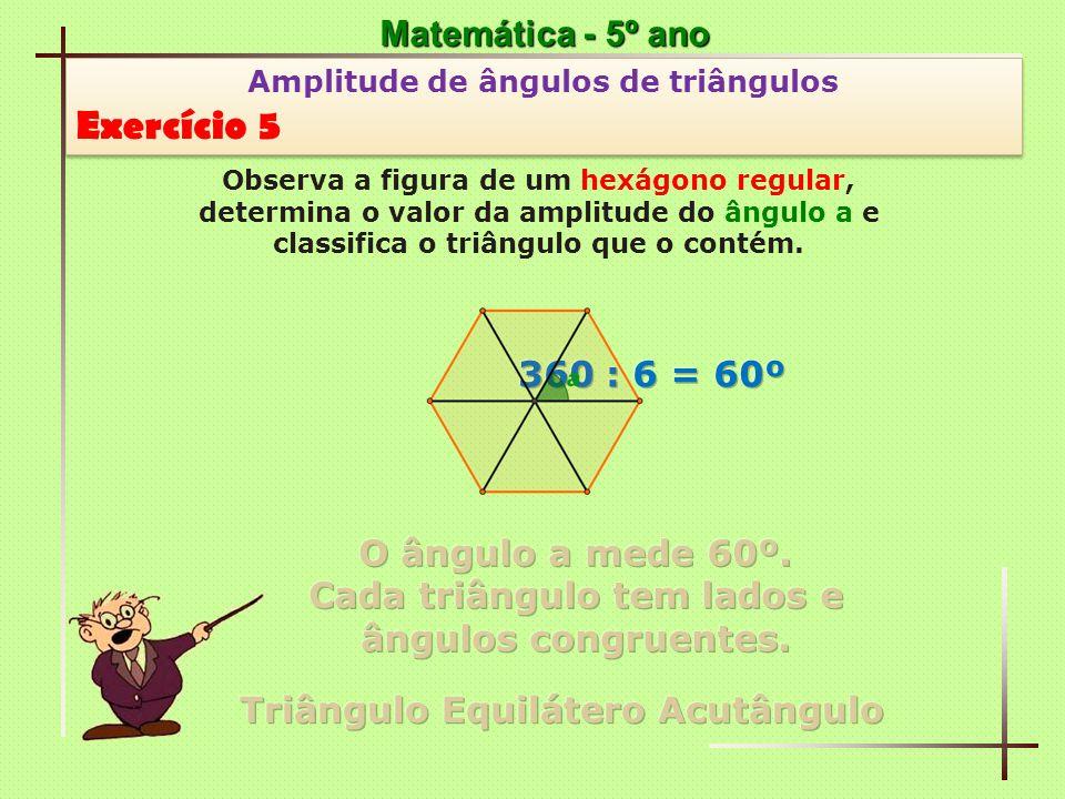 Exercício 5 Matemática - 5º ano 360 : 6 = 60º O ângulo a mede 60º.