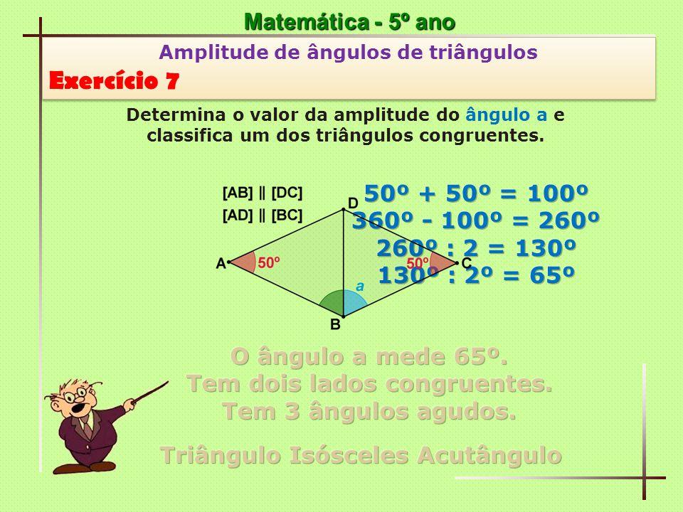 Exercício 7 Matemática - 5º ano 50º + 50º = 100º 360º - 100º = 260º