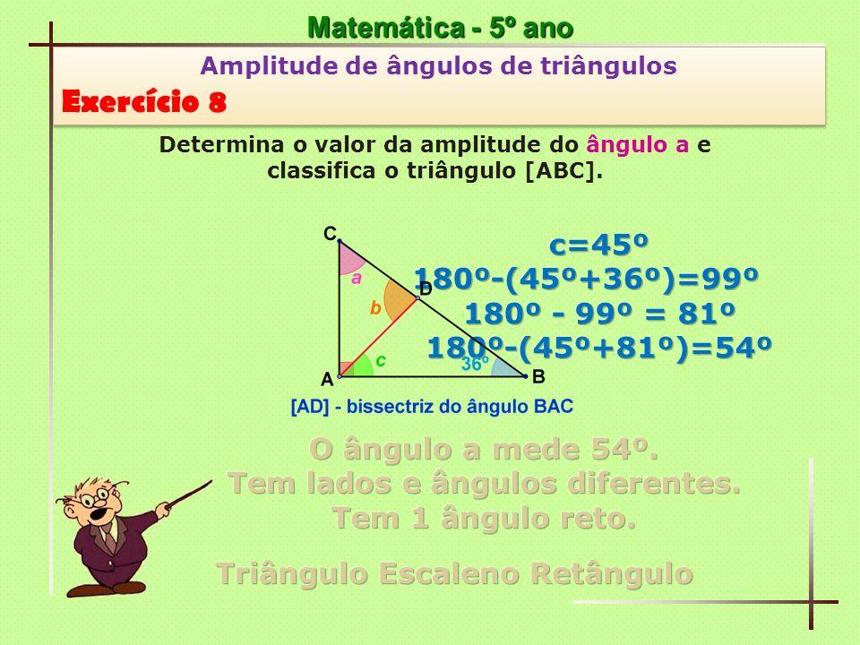 Exercício 8 Matemática - 5º ano c=45º 180º-(45º+36º)=99º
