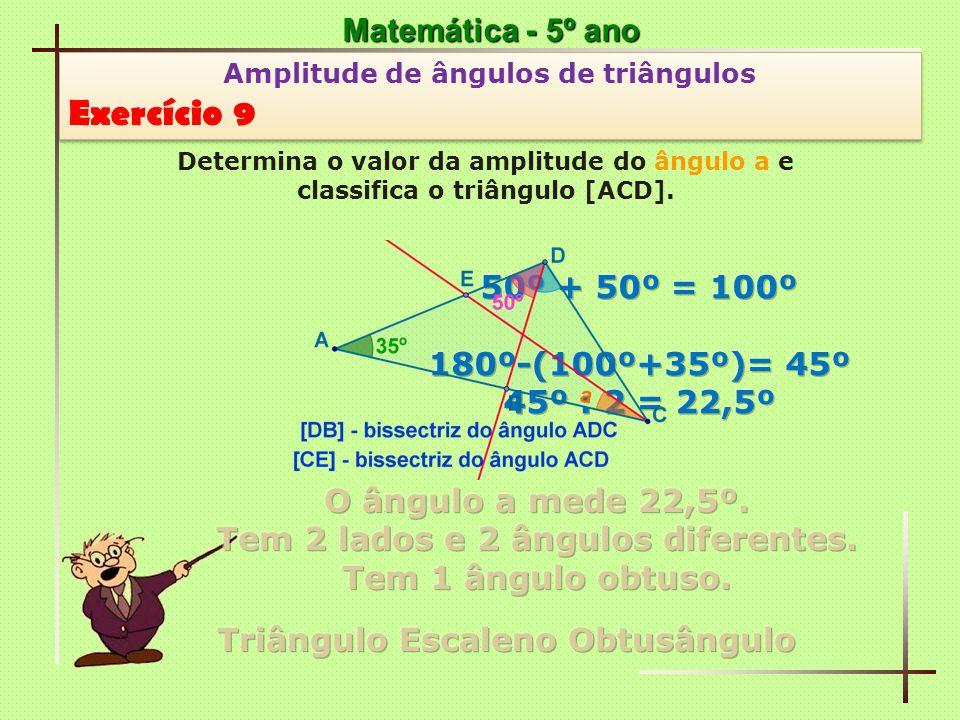 Exercício 9 Matemática - 5º ano 50º + 50º = 100º 180º-(100º+35º)= 45º