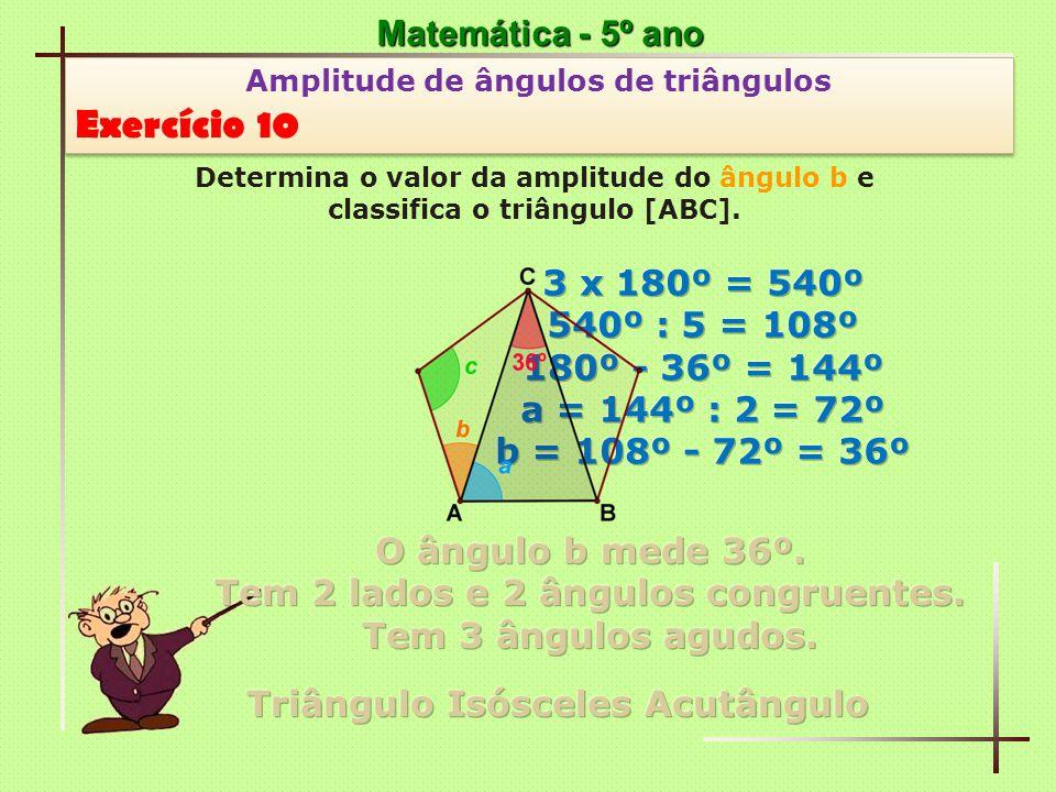 Exercício 10 Matemática - 5º ano 3 x 180º = 540º 540º : 5 = 108º