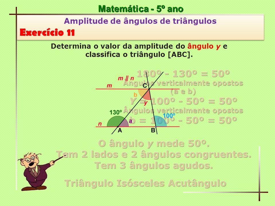 Exercício 11 Matemática - 5º ano 180º - 130º = 50º