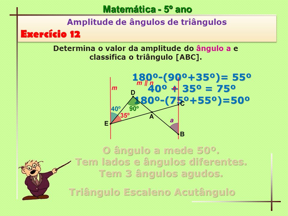 Exercício 12 Matemática - 5º ano 180º-(90º+35º)= 55º 40º + 35º = 75º