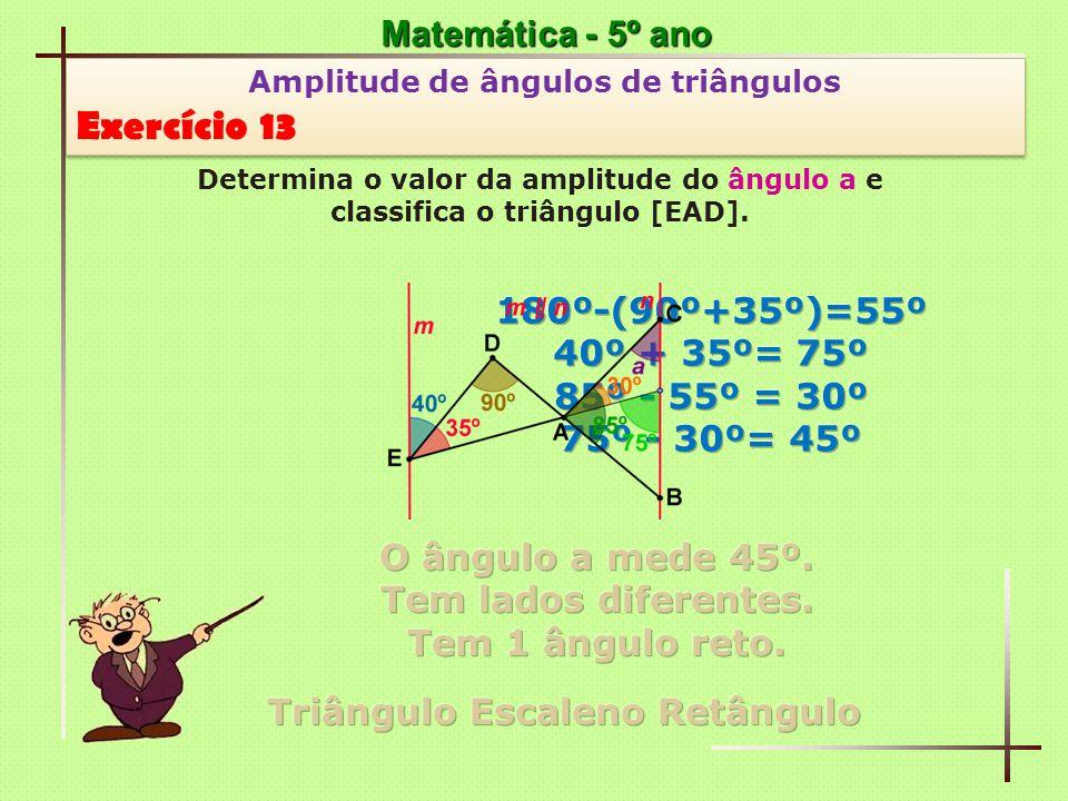 Exercício 13 Matemática - 5º ano 180º-(90º+35º)=55º 40º + 35º= 75º