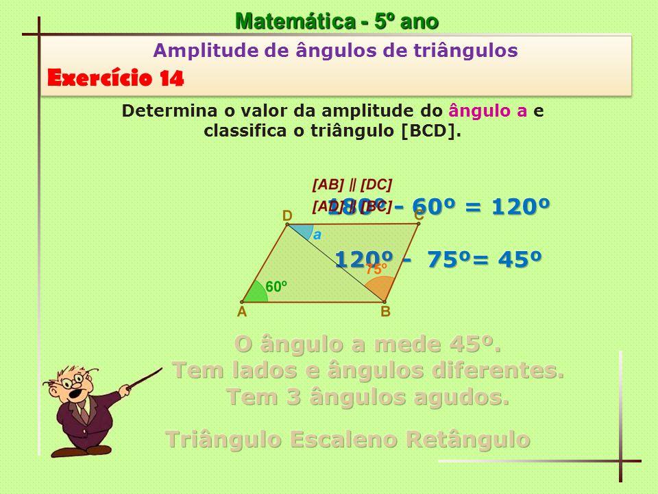 Exercício 14 Matemática - 5º ano 180º - 60º = 120º 120º - 75º= 45º