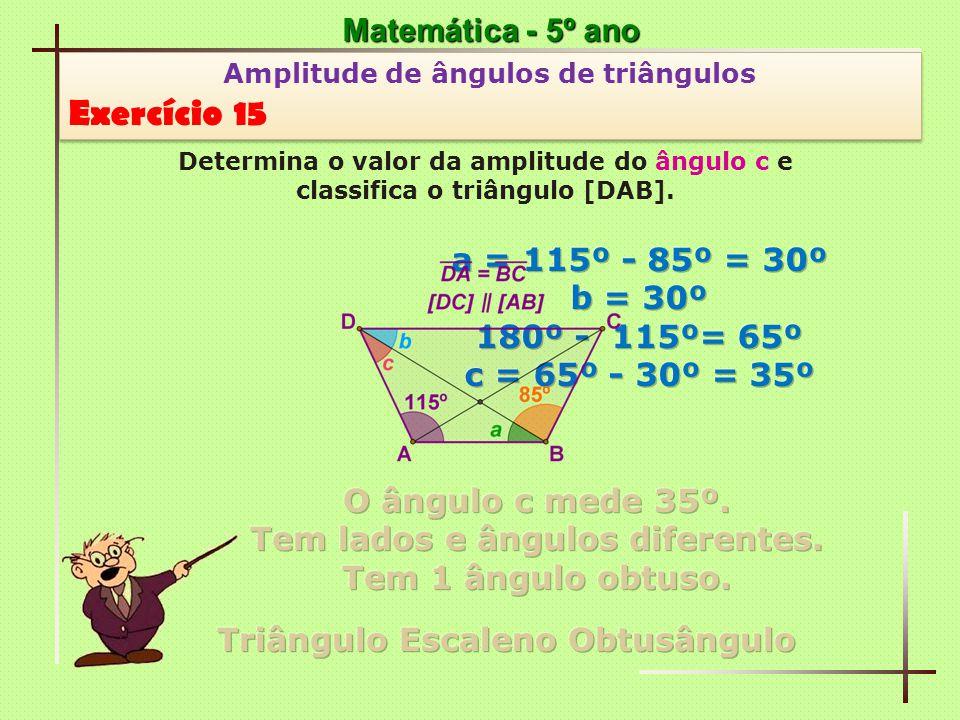 Exercício 15 Matemática - 5º ano a = 115º - 85º = 30º b = 30º