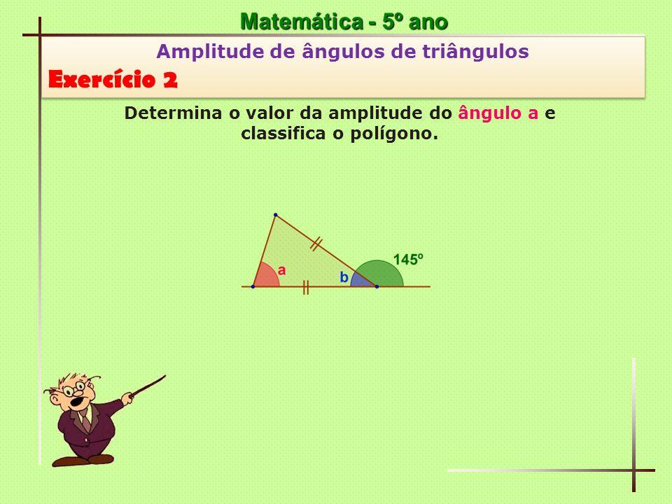 Exercício 2 Matemática - 5º ano Amplitude de ângulos de triângulos
