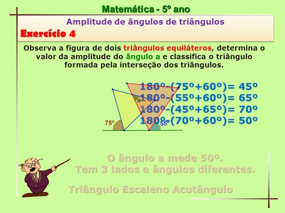 Exercício 4 Matemática - 5º ano 180º-(75º+60º)= 45º