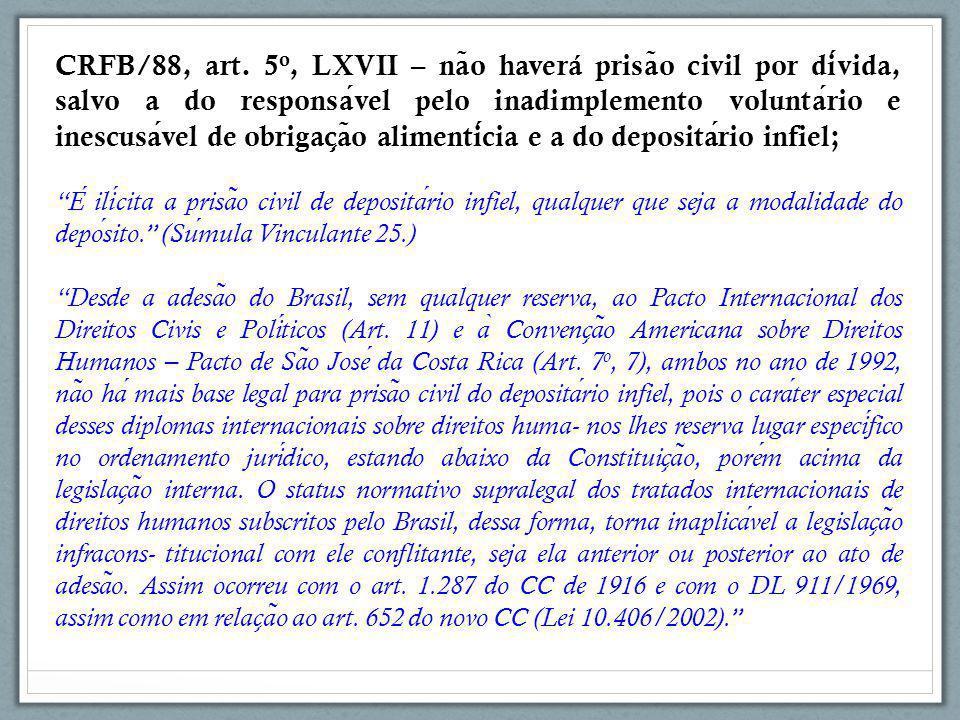 CRFB/88, art. 5o, LXVII – não haverá prisão civil por dívida, salvo a do responsável pelo inadimplemento voluntário e inescusável de obrigação alimentícia e a do depositário infiel;