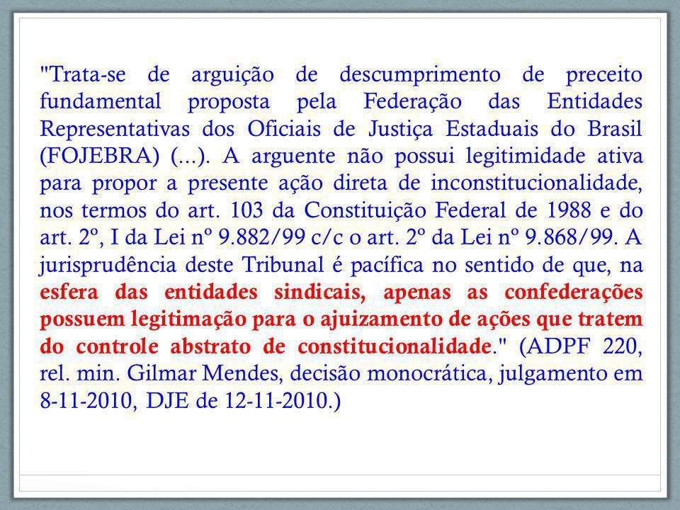 Trata-se de arguição de descumprimento de preceito fundamental proposta pela Federação das Entidades Representativas dos Oficiais de Justiça Estaduais do Brasil (FOJEBRA) (...).
