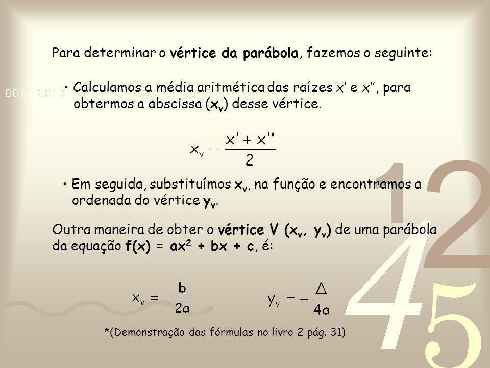 Para determinar o vértice da parábola, fazemos o seguinte: