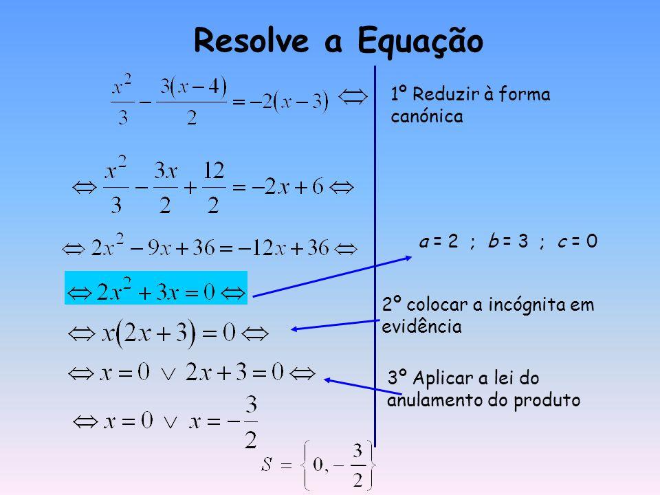 Resolve a Equação 1º Reduzir à forma canónica a = 2 ; b = 3 ; c = 0