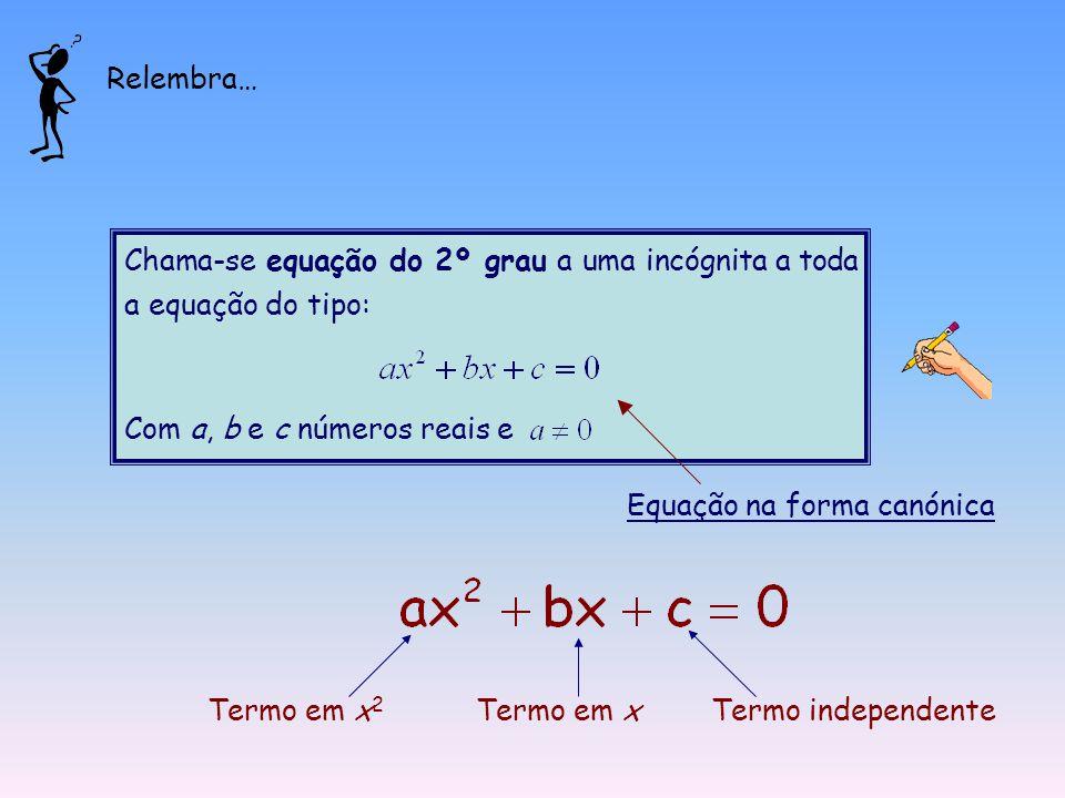 Relembra… Chama-se equação do 2º grau a uma incógnita a toda a equação do tipo: Com a, b e c números reais e.