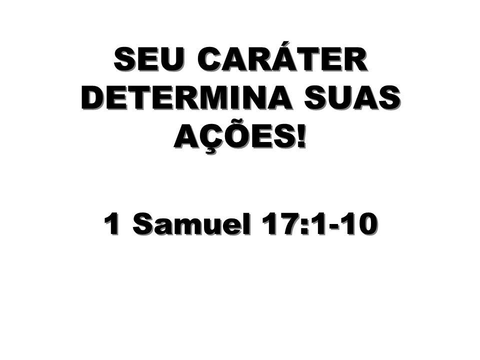 SEU CARÁTER DETERMINA SUAS AÇÕES!