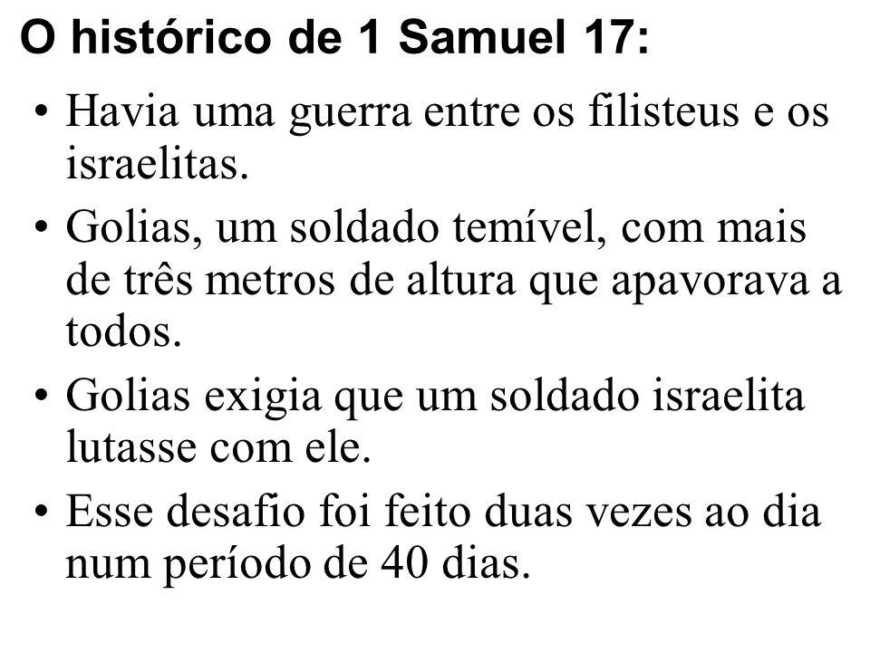 O histórico de 1 Samuel 17: Havia uma guerra entre os filisteus e os israelitas.